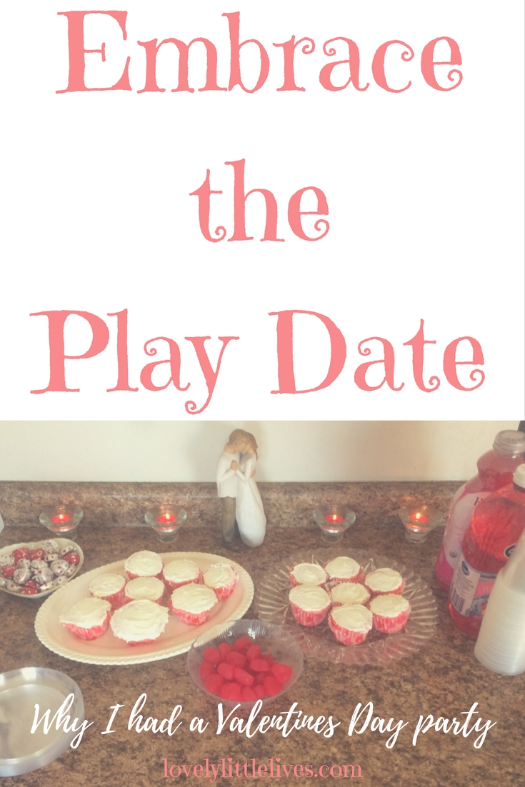 Embrace the Play Date Why I had a Valentines Party