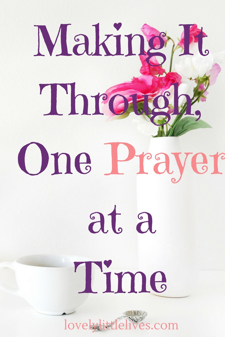Making it through, one prayer at a time