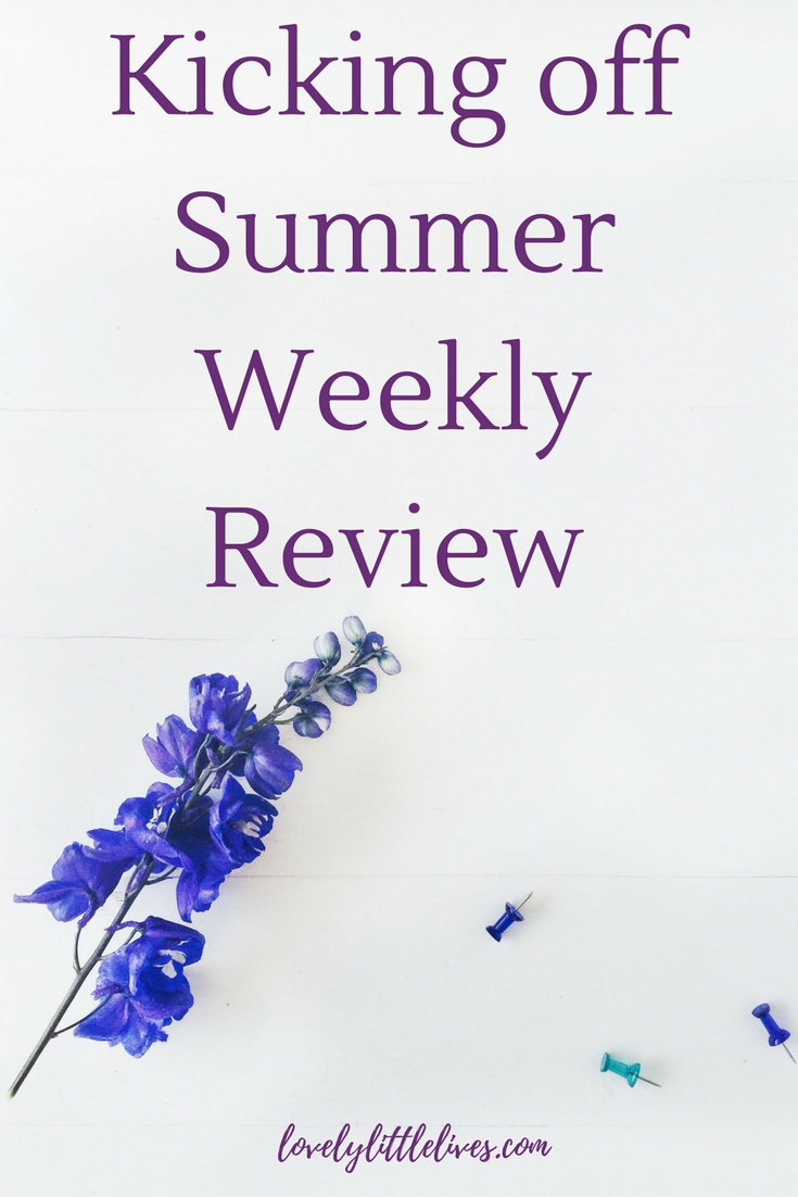 Kicking off Summer Weekly Review