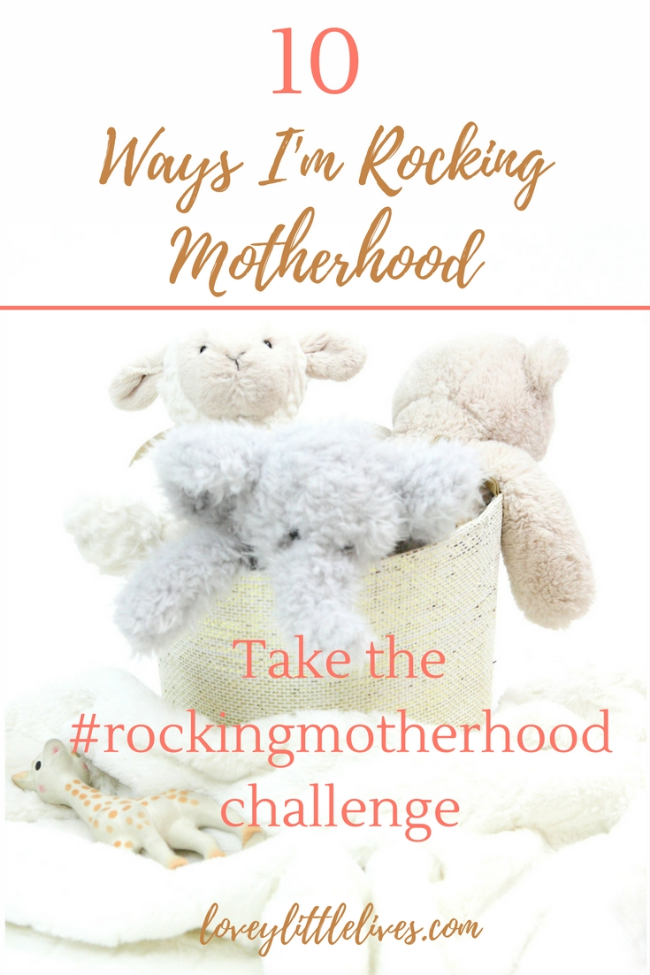 Rocking Motherhood Challenge-10 Ways I'm Rocking It