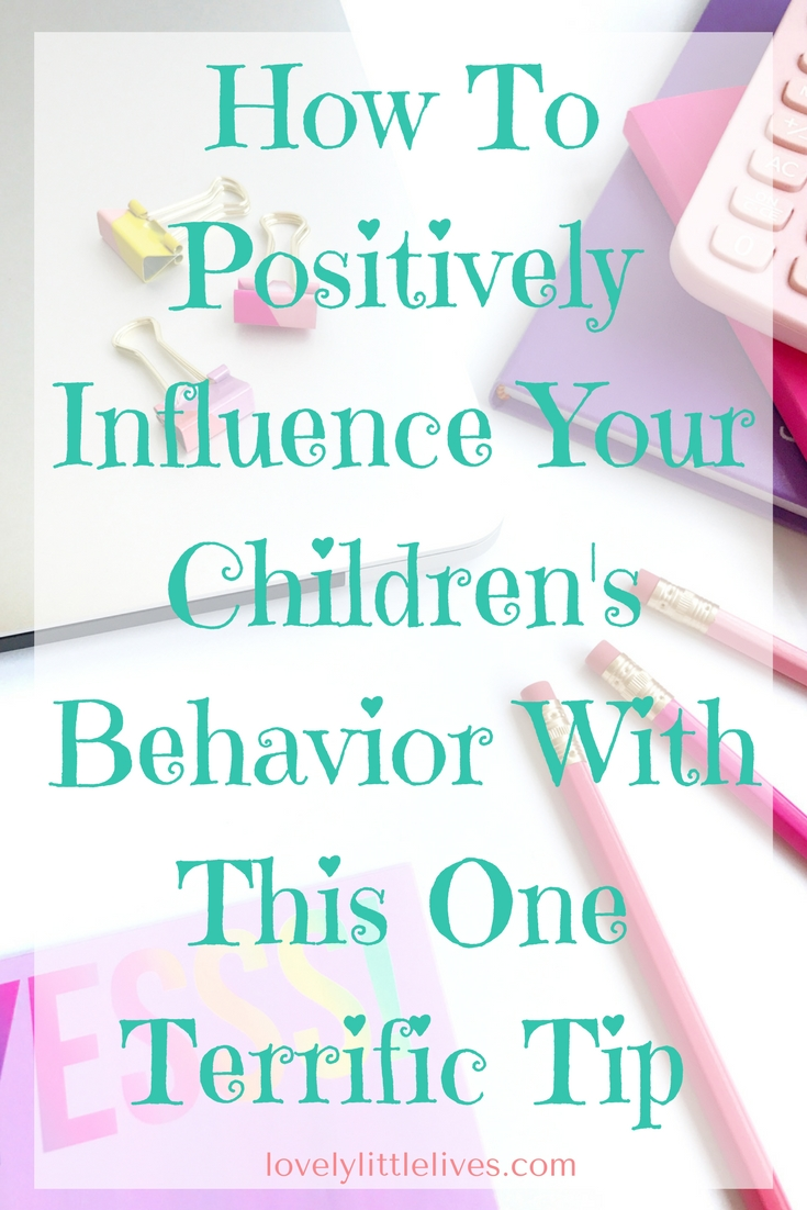 How To Positively Influence Your Children's Behavior With This One Terrific Tip