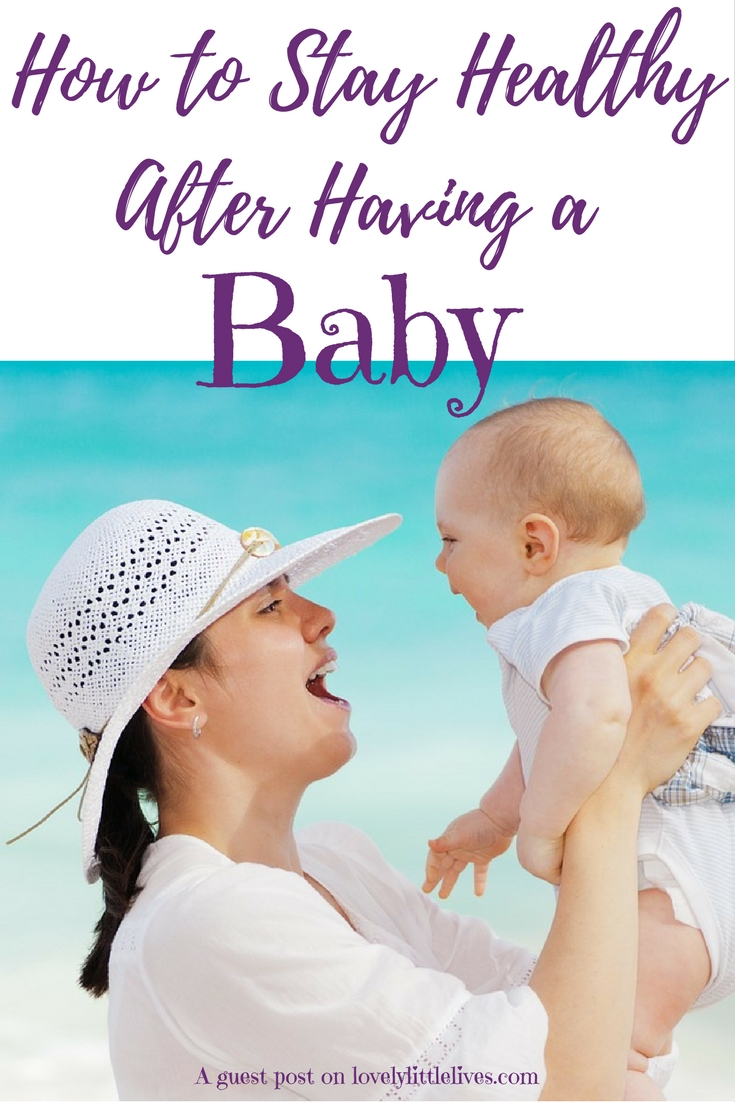 How to Stay Healthy After Having a Baby