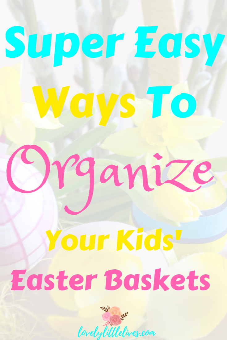 Super Easy Ways to Organize your Kids' Easter Baskets