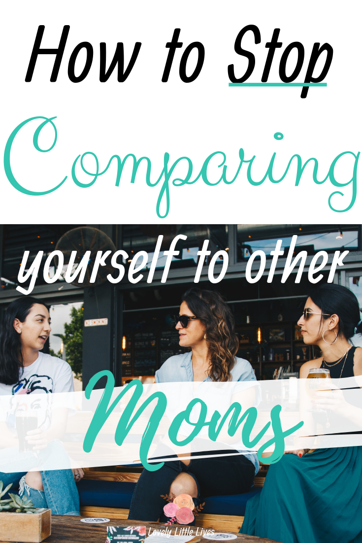 How to Stop Comparing Yourself to Other Moms